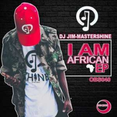 I Am African BY Dj Jim Mastershine
